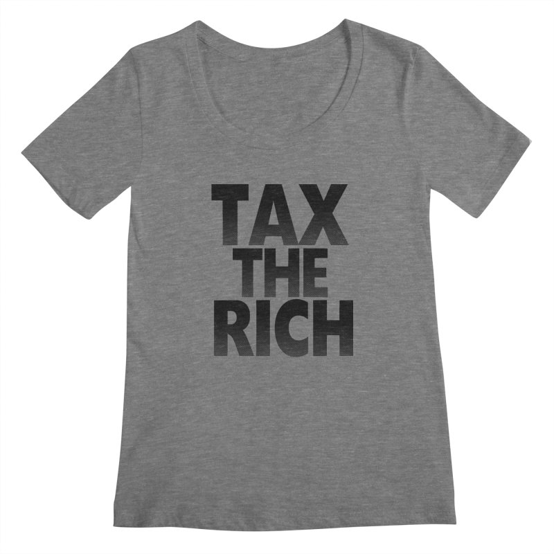 Tax the Rich Women's Scoopneck by deathandtaxes's Artist Shop