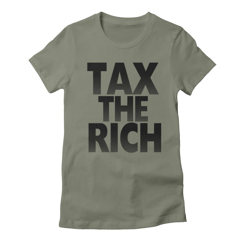Tax the Rich Women's Fitted T-Shirt by deathandtaxes's Artist Shop
