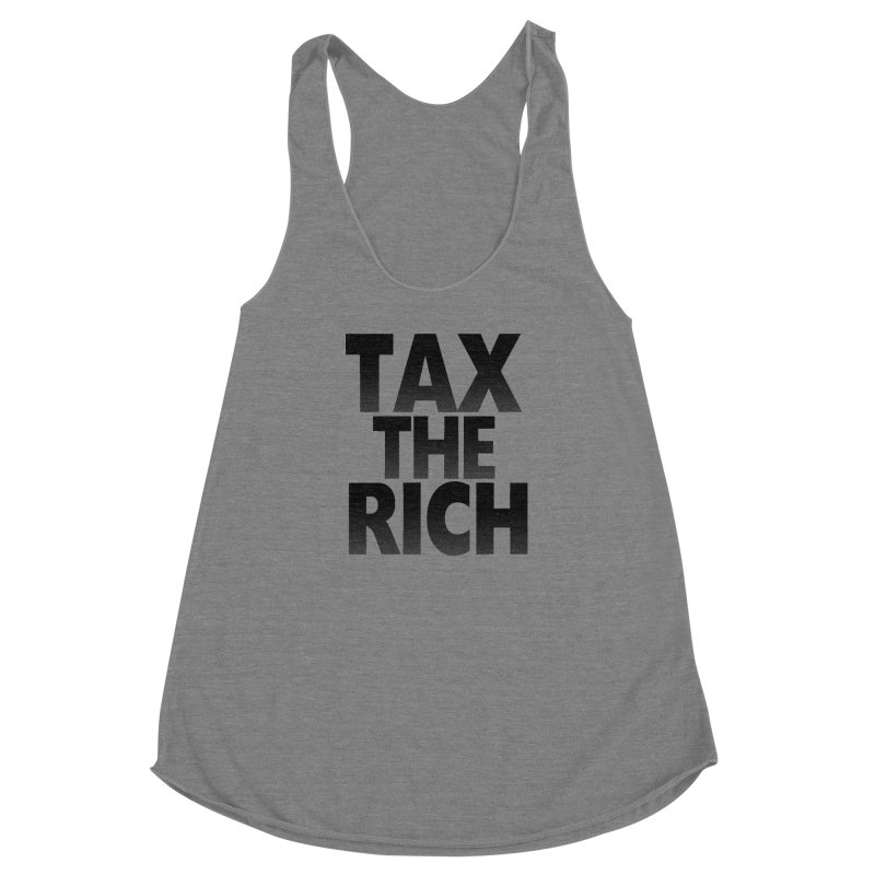 Tax the Rich Women's Racerback Triblend Tank by deathandtaxes's Artist Shop