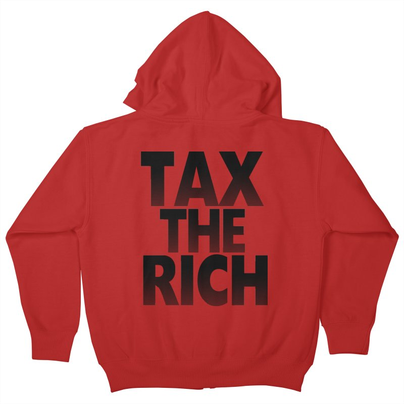 Tax the Rich Kids Zip-Up Hoody by deathandtaxes's Artist Shop