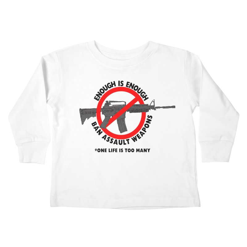 Ban Assault Weapons Kids Toddler Longsleeve T-Shirt by deathandtaxes's Artist Shop