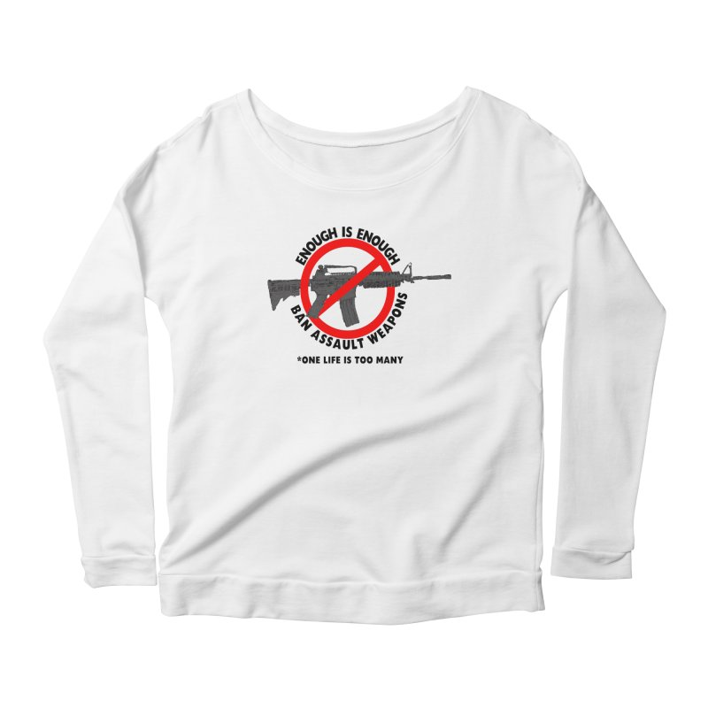 Ban Assault Weapons Women's Scoop Neck Longsleeve T-Shirt by deathandtaxes's Artist Shop