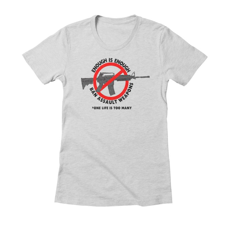 Ban Assault Weapons Women's Fitted T-Shirt by deathandtaxes's Artist Shop