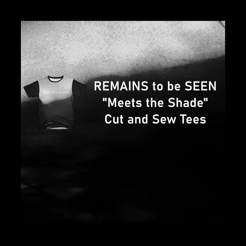 "Remains to be Seen ""Meets the Shade"" Shirt Women's Cut & Sew by DEATHFORMS"
