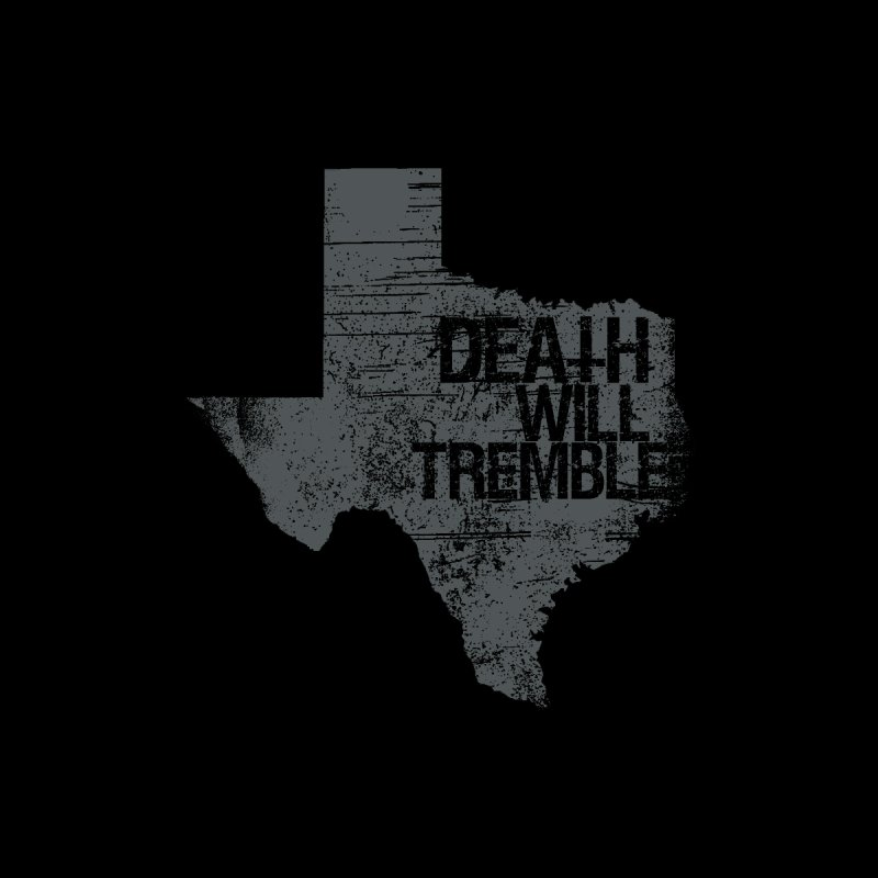 death and texas. by DEATH WILL TREMBLE