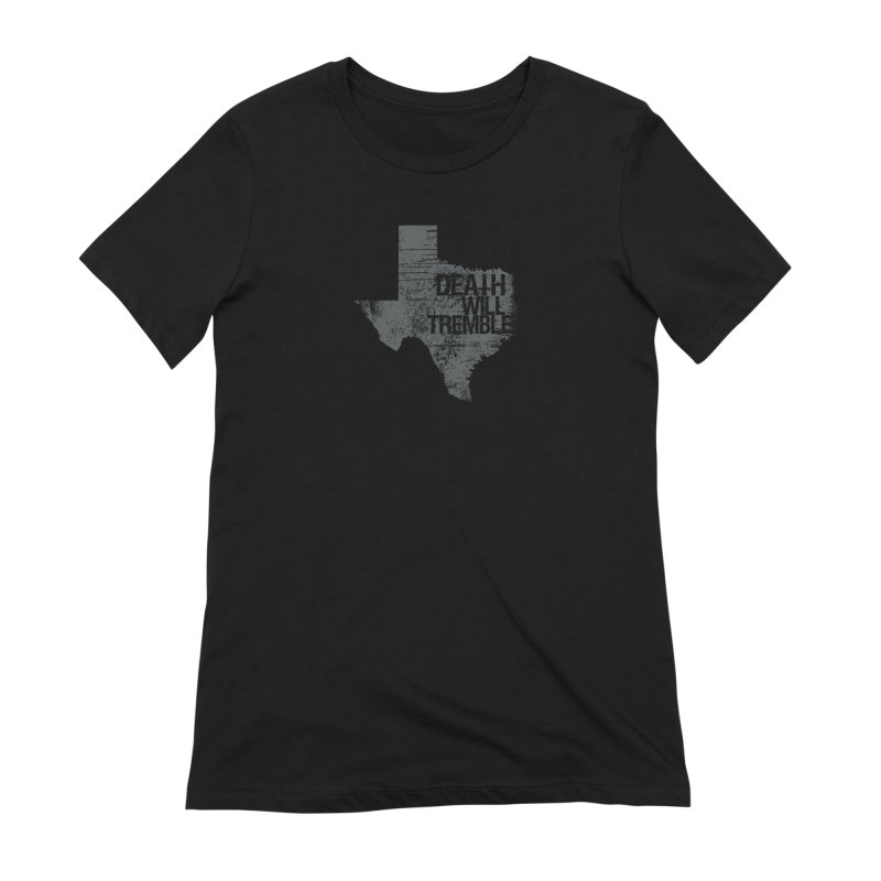 death and texas. Women's Extra Soft T-Shirt by DEATH WILL TREMBLE