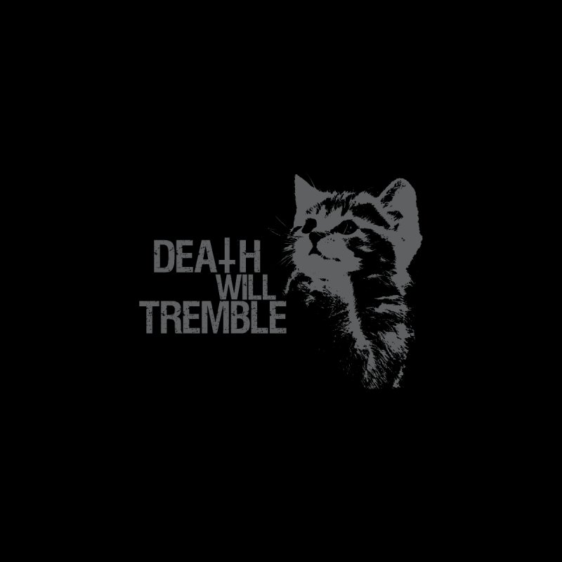 here kitty! by DEATH WILL TREMBLE