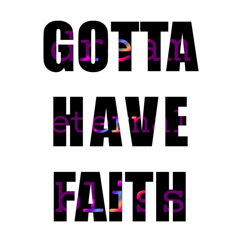 Gotta Have Faith - Light Merch Men's T-Shirt by Dream Eternal Bliss Merchandise