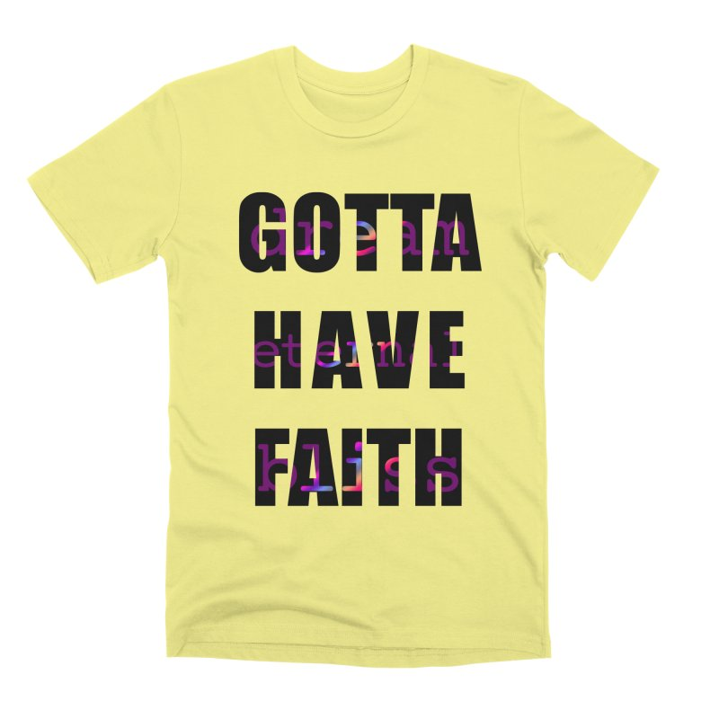 Gotta Have Faith - Light Merch Men's Premium T-Shirt by Dream Eternal Bliss Merchandise