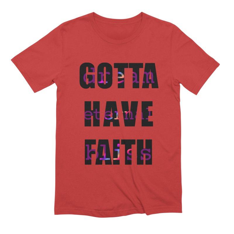 Gotta Have Faith - Light Merch Men's Extra Soft T-Shirt by Dream Eternal Bliss Merchandise