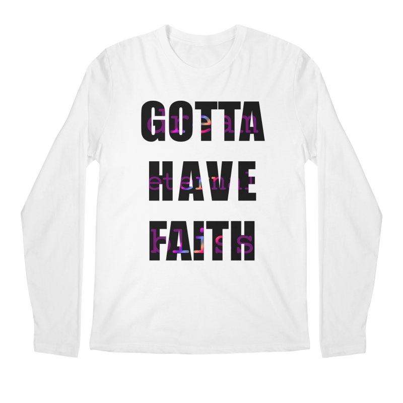 Gotta Have Faith - Light Merch Men's Longsleeve T-Shirt by Dream Eternal Bliss Merchandise