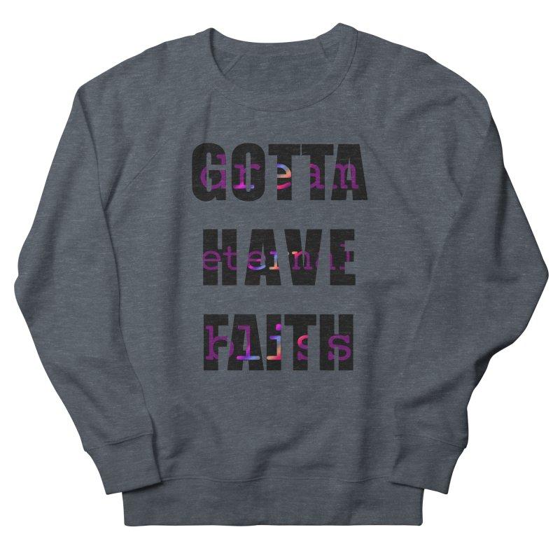 Gotta Have Faith - Light Merch Women's French Terry Sweatshirt by Dream Eternal Bliss Merchandise