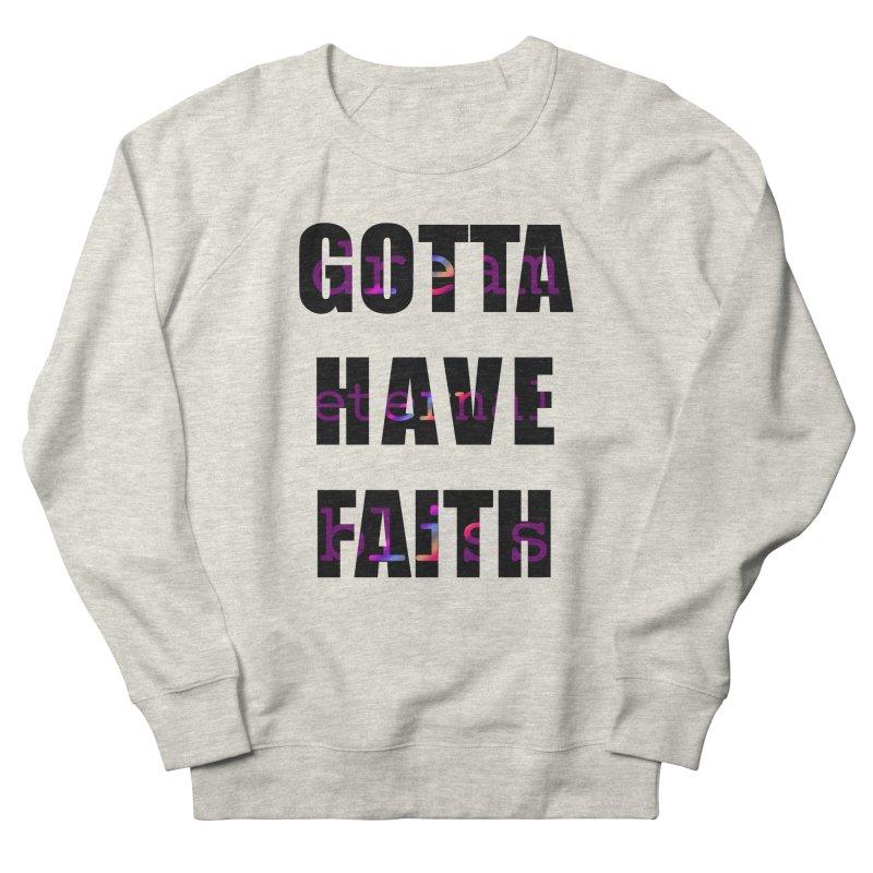 Gotta Have Faith - Light Merch Men's French Terry Sweatshirt by Dream Eternal Bliss Merchandise