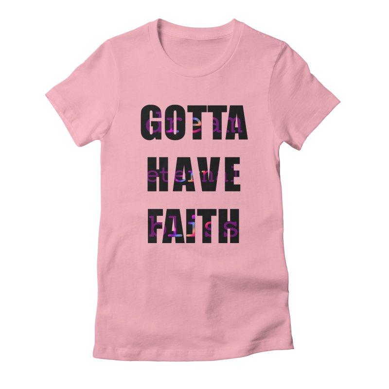Gotta Have Faith - Light Merch Women's T-Shirt by Dream Eternal Bliss Merchandise