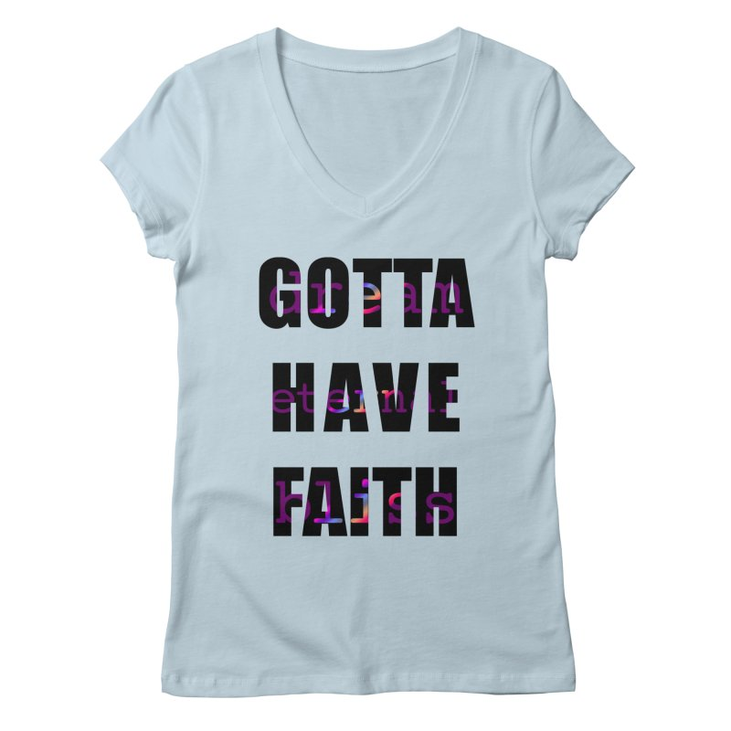 Gotta Have Faith - Light Merch Women's V-Neck by Dream Eternal Bliss Merchandise