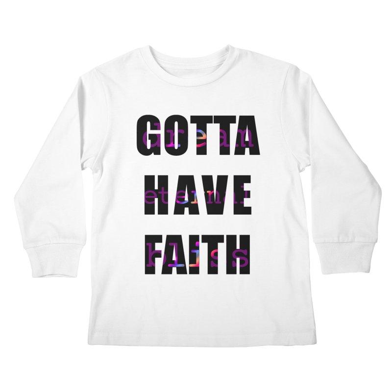 Gotta Have Faith - Light Merch Kids Longsleeve T-Shirt by Dream Eternal Bliss Merchandise