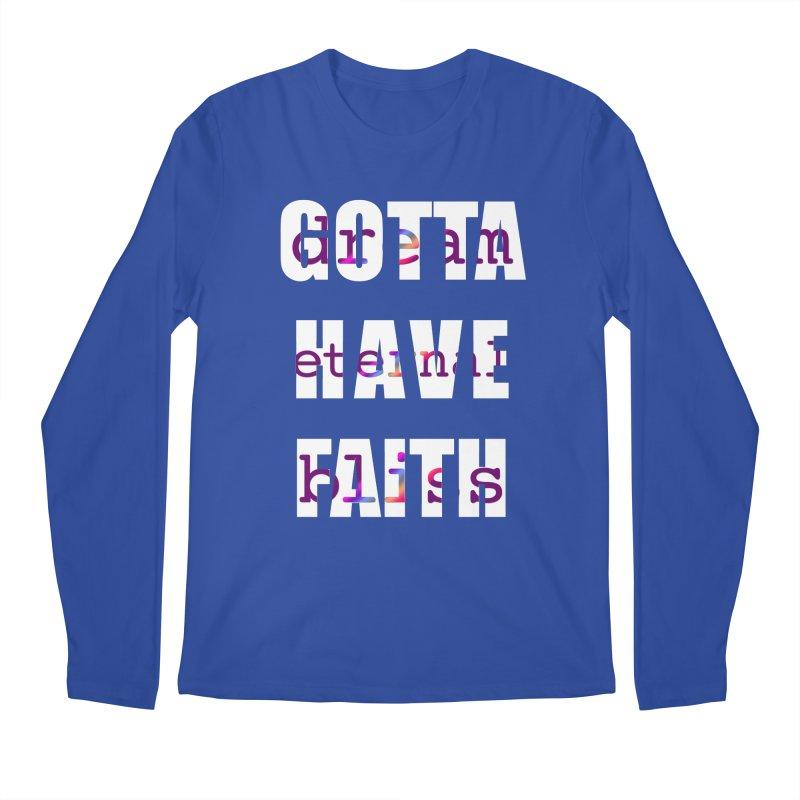 Gotta Have Faith - Dark Merch Men's Longsleeve T-Shirt by Dream Eternal Bliss Merchandise