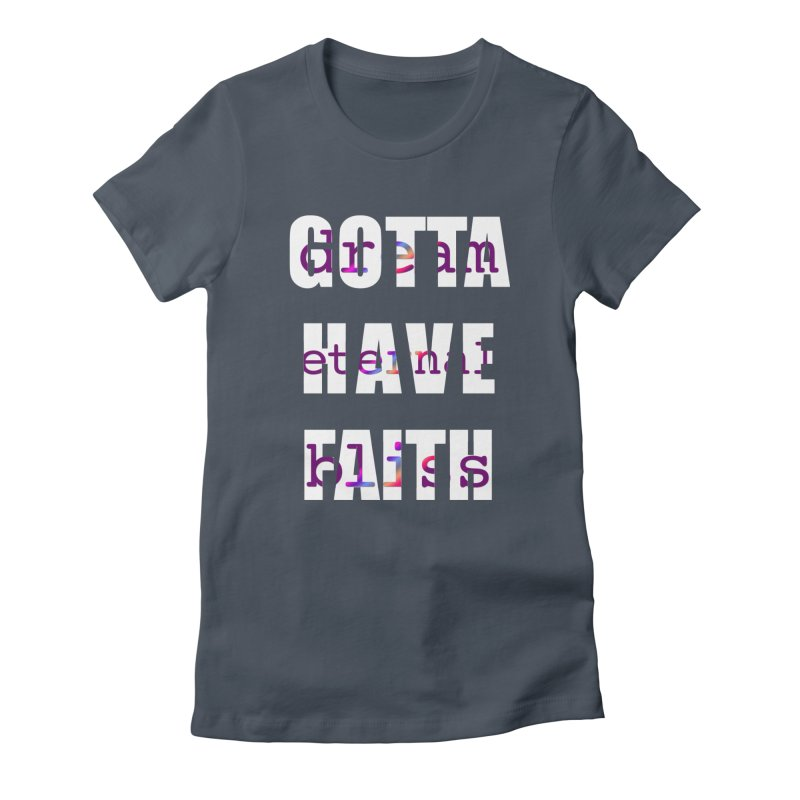 Gotta Have Faith - Dark Merch Women's T-Shirt by Dream Eternal Bliss Merchandise