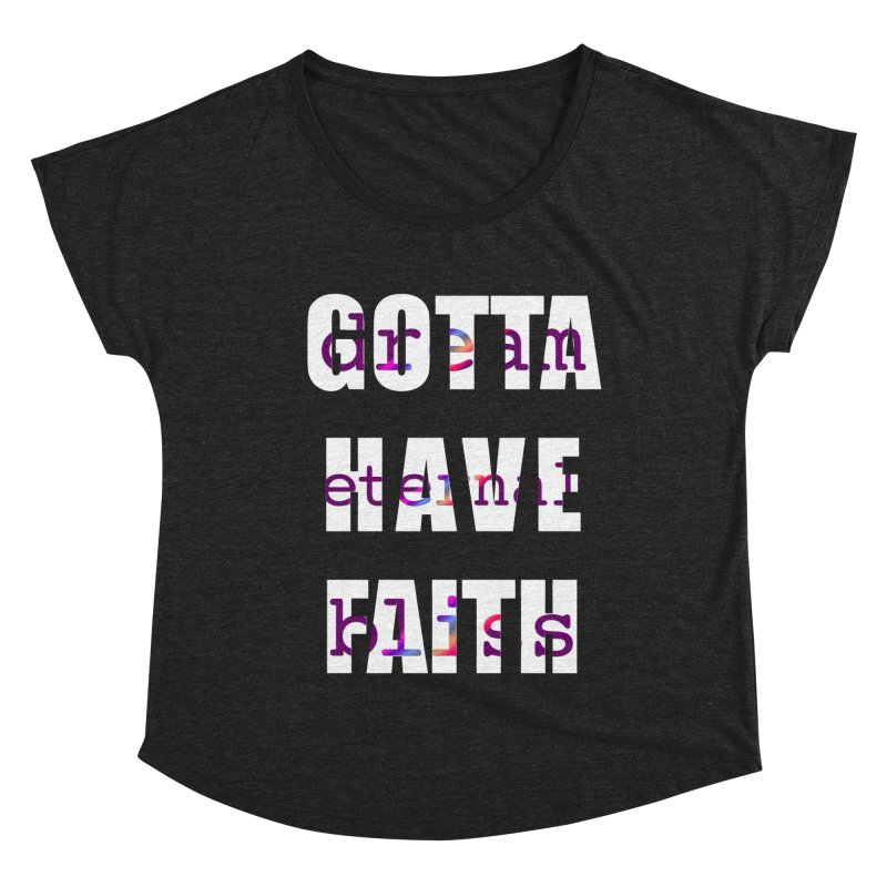 Gotta Have Faith - Dark Merch Women's Dolman Scoop Neck by Dream Eternal Bliss Merchandise