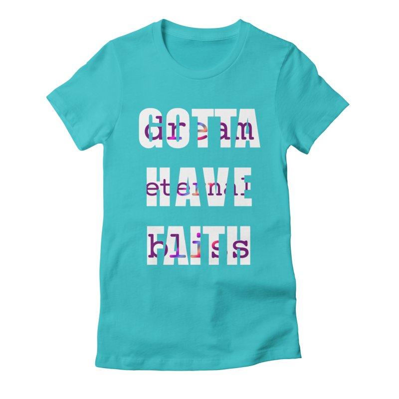 Gotta Have Faith - Dark Merch Women's Fitted T-Shirt by Dream Eternal Bliss Merchandise