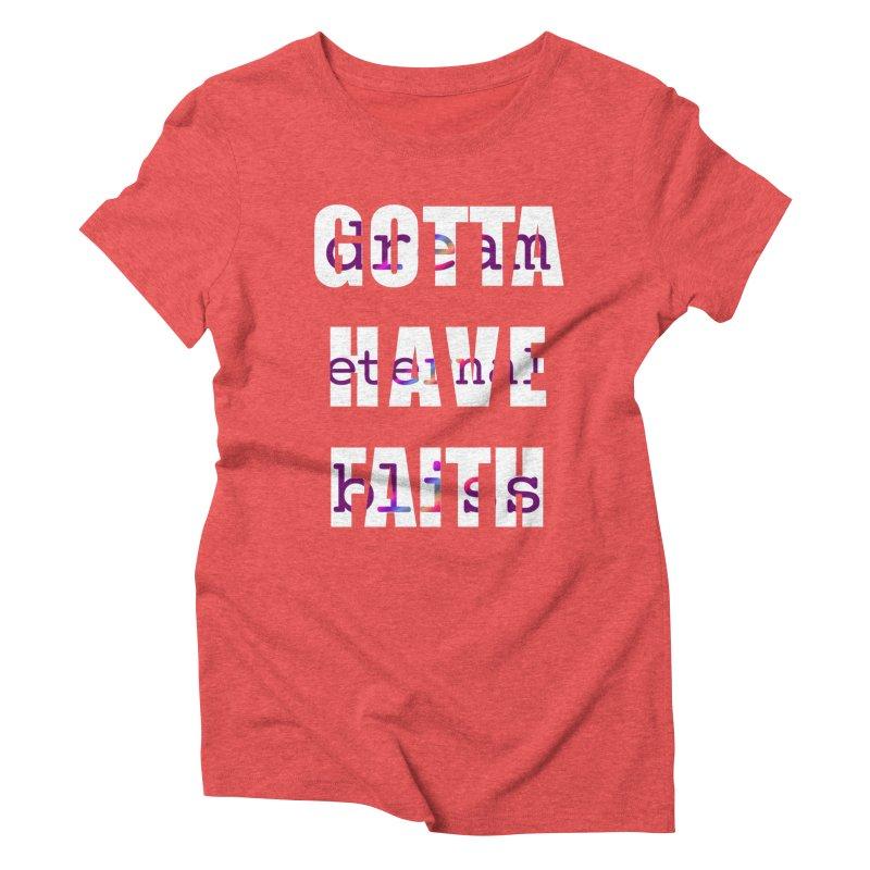Gotta Have Faith - Dark Merch Women's Triblend T-Shirt by Dream Eternal Bliss Merchandise