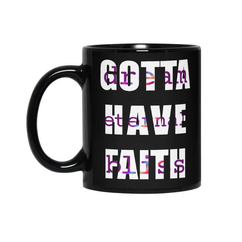 Gotta Have Faith - Dark Merch Accessories Standard Mug by Dream Eternal Bliss Merchandise