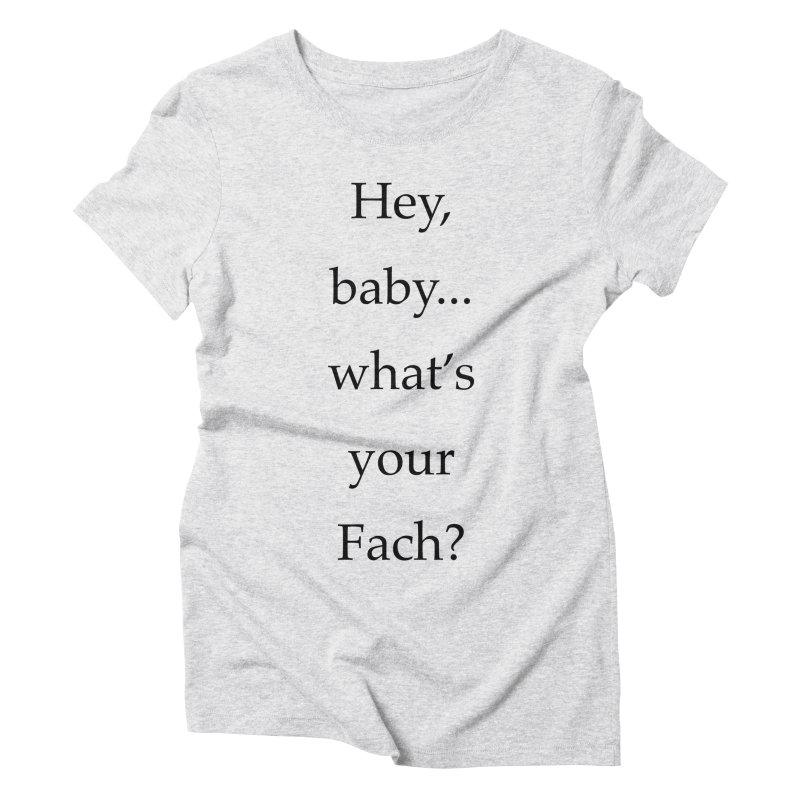 What's your Fach? Women's Triblend T-Shirt by Debutee