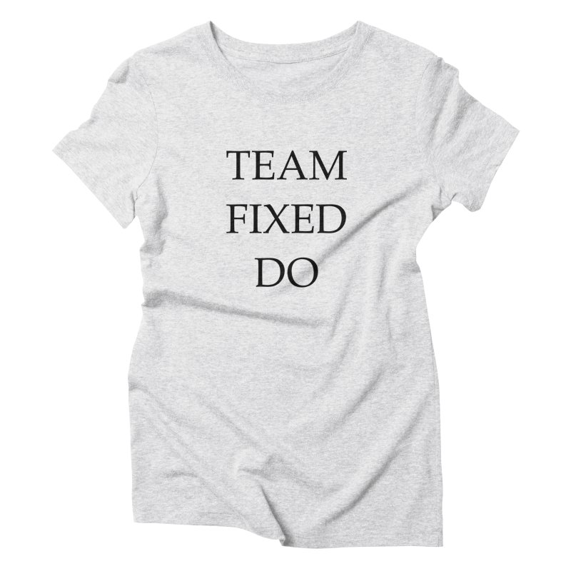 Team Fixed Do Women's Triblend T-Shirt by Debutee