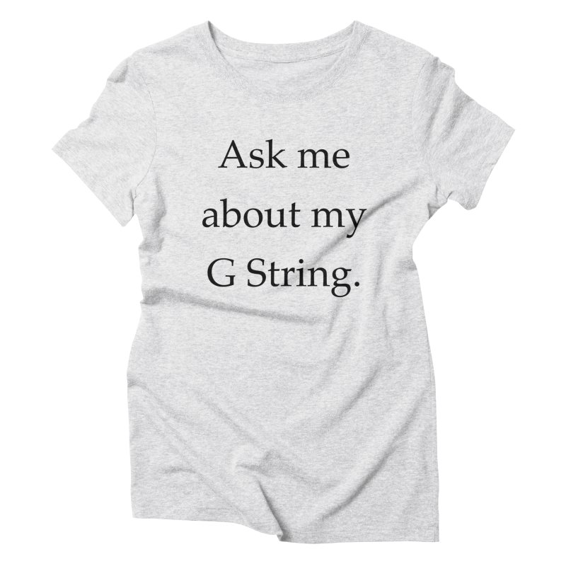 G String Women's Triblend T-Shirt by Debutee