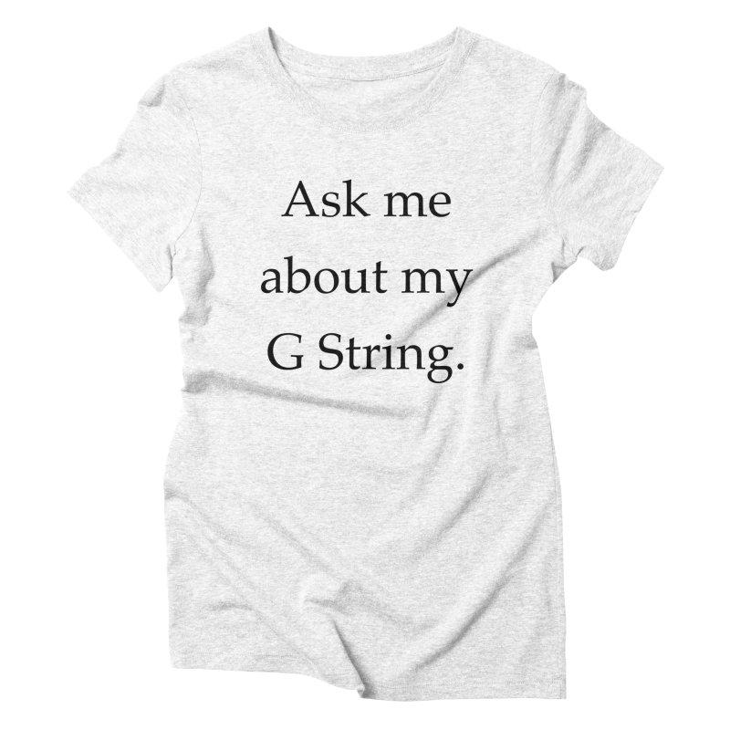 G String Women's Triblend T-shirt by Debutee