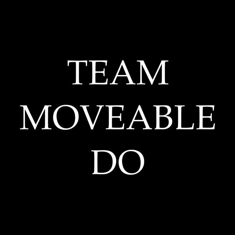 Team Moveable Do (white text) None  by Debutee