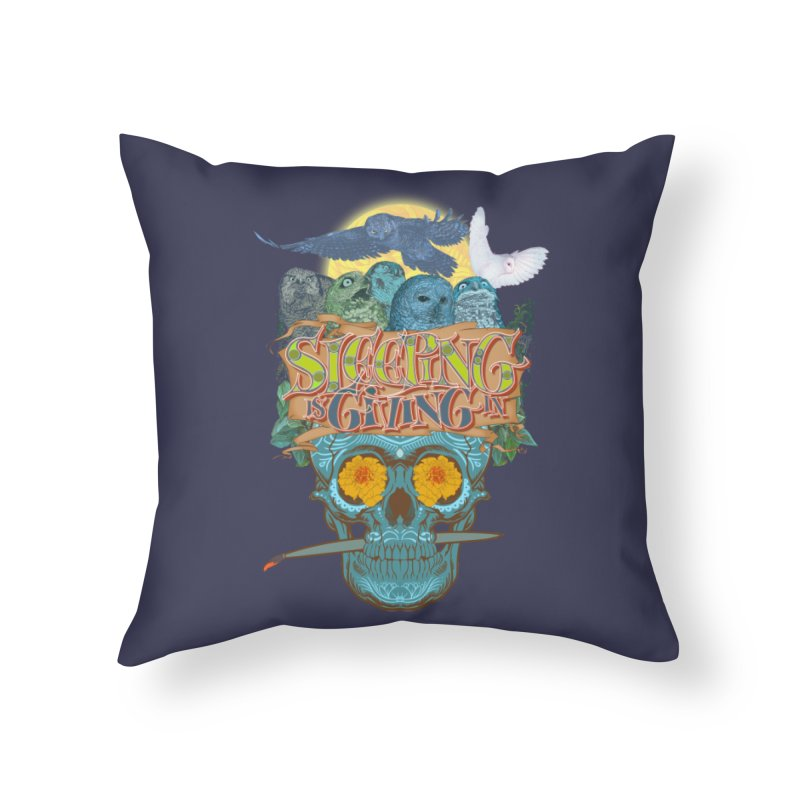 Sleepin' is givin' in 2  Home Throw Pillow by Dedos tees