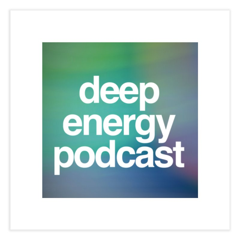 Deep Energy Podcast # 2 Home Fine Art Print by deepenergy's Artist Shop