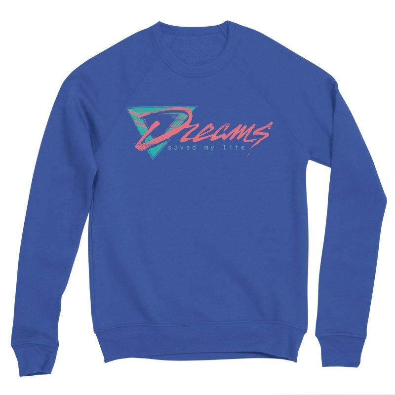 Dreams Saved My Life Men's Sweatshirt by Dega Studios