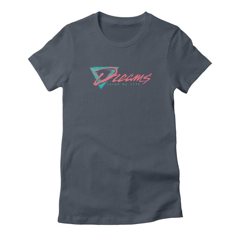 Dreams Saved My Life Women's T-Shirt by Dega Studios