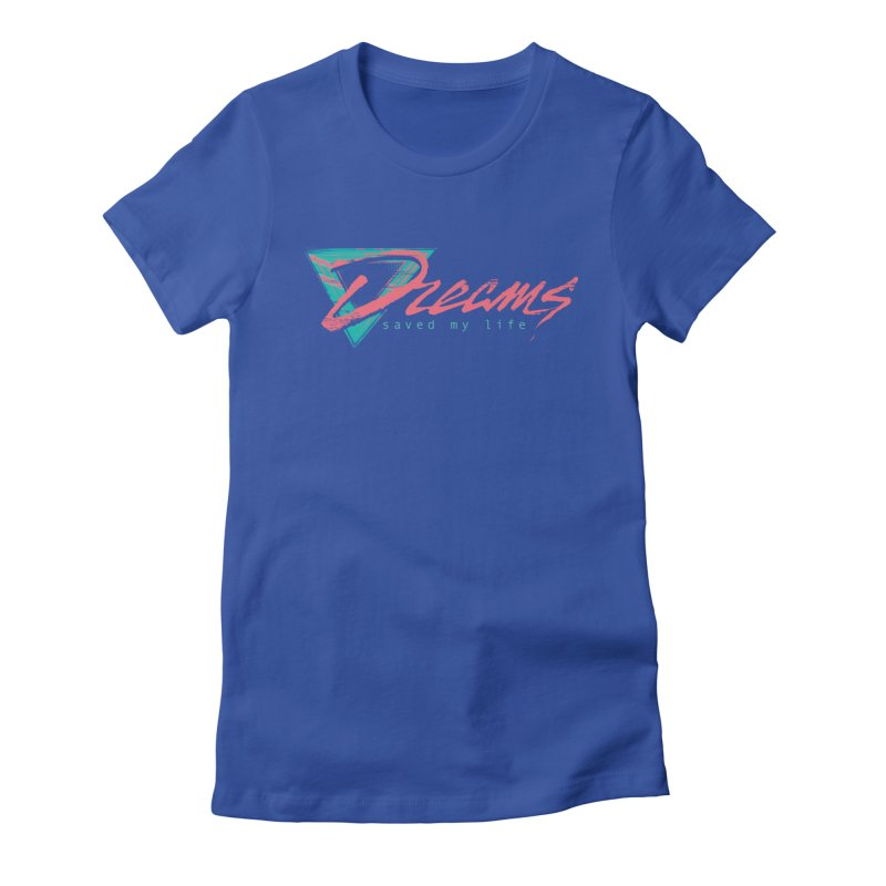 Dreams Saved My Life Women's Fitted T-Shirt by Dega Studios