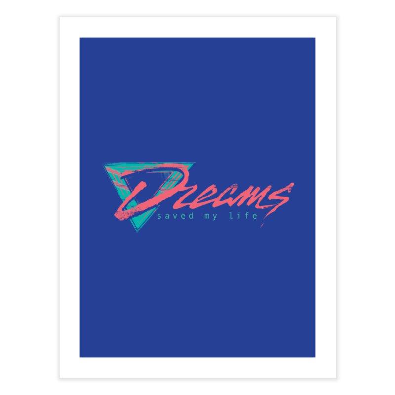 Dreams Saved My Life Home Fine Art Print by Dega Studios