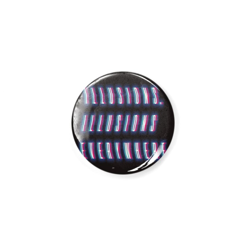 Illusions Everywhere Accessories Button by Dega Studios