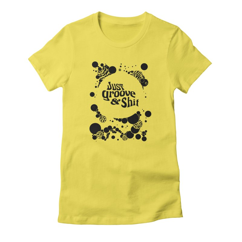 Just Groove & Shit Women's T-Shirt by Dega Studios