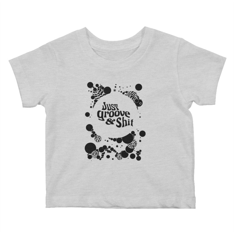 Just Groove & Shit Kids Baby T-Shirt by Dega Studios
