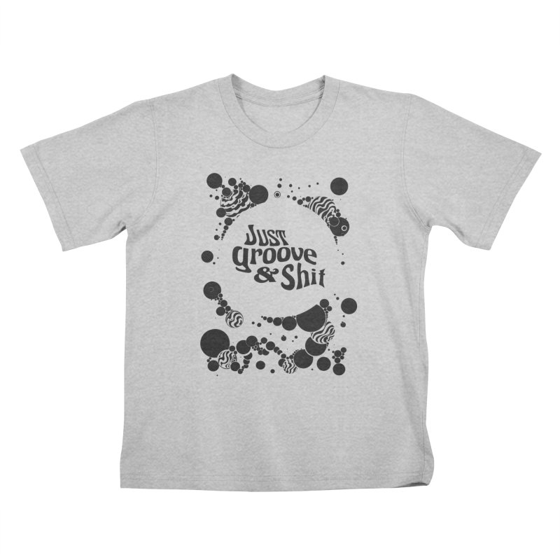 Just Groove & Shit Kids T-Shirt by Dega Studios