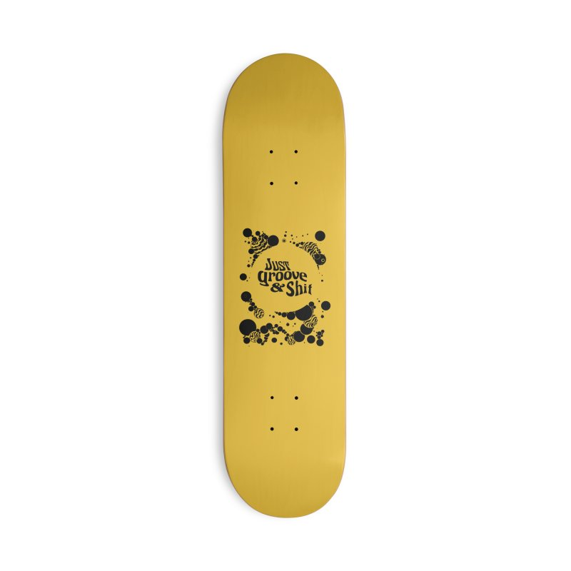 Just Groove & Shit Accessories Skateboard by Dega Studios