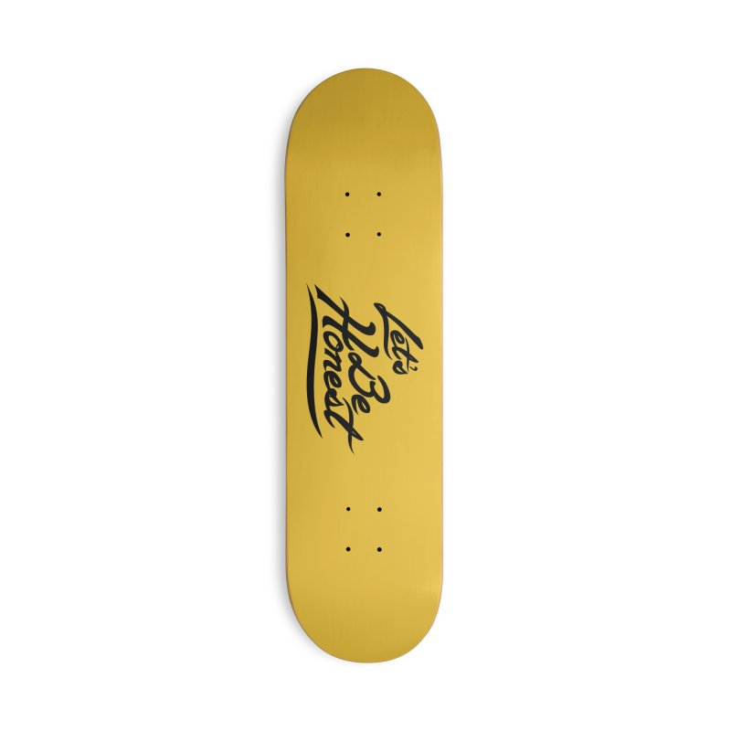 Let's Be Honest - Solid Accessories Skateboard by Dega Studios