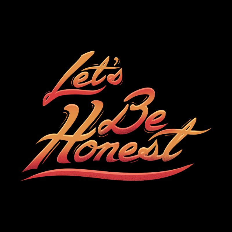 Let's Be Honest Men's T-Shirt by Dega Studios