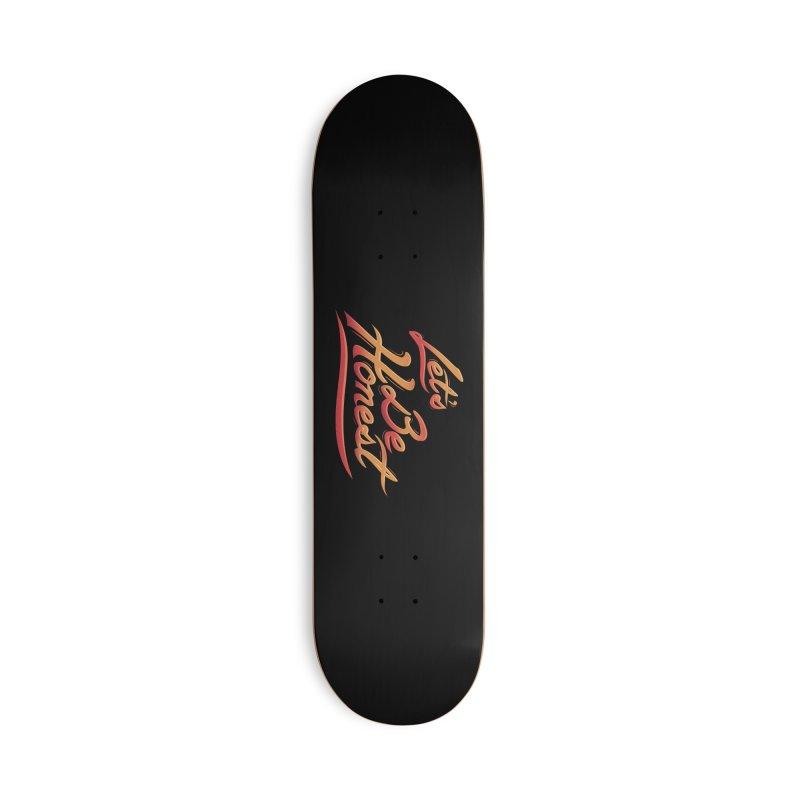 Let's Be Honest Accessories Skateboard by Dega Studios
