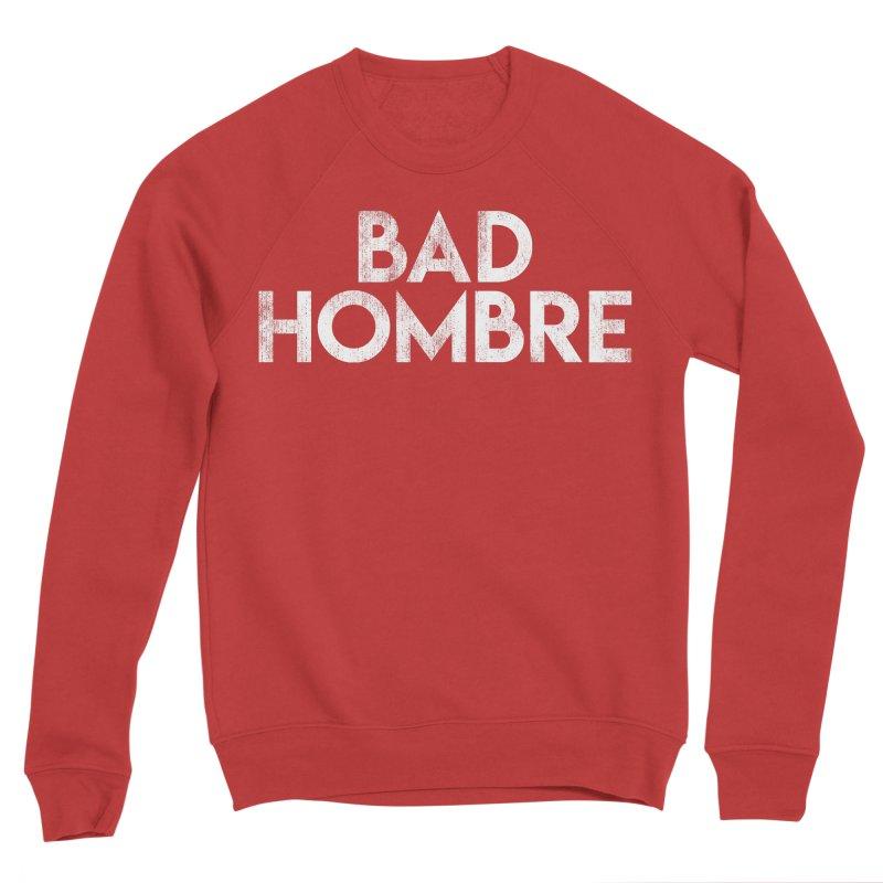 Bad Hombre Women's Sweatshirt by Delete Designs