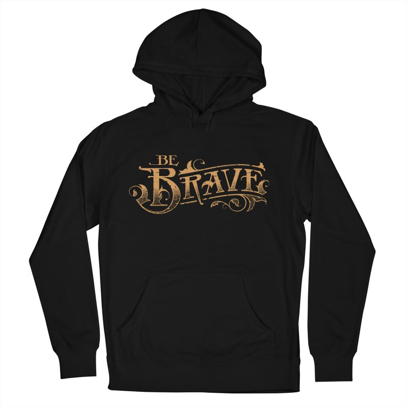 Be Brave Men's French Terry Pullover Hoody by Delicious Design Studio