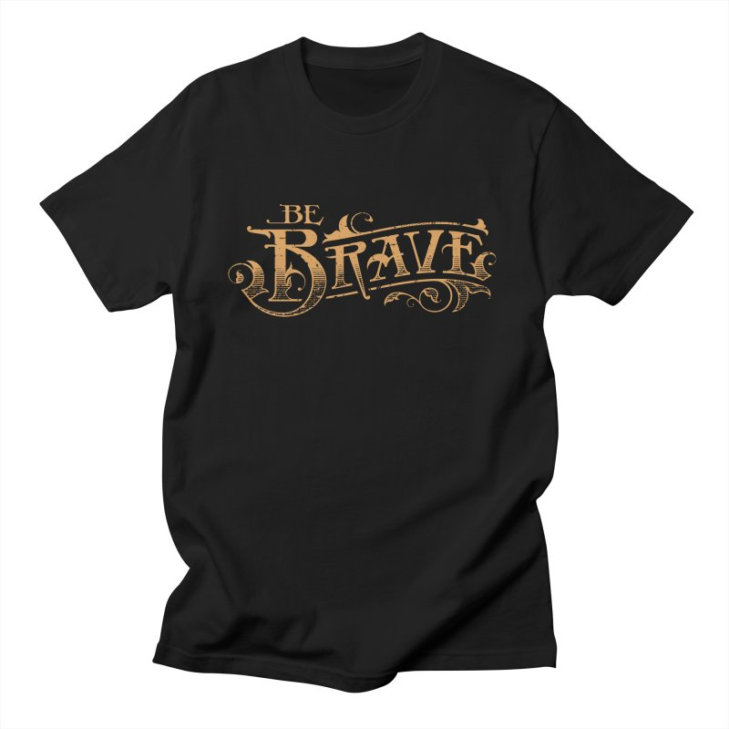 Be Brave Men's Regular T-Shirt by Delicious Design Studio