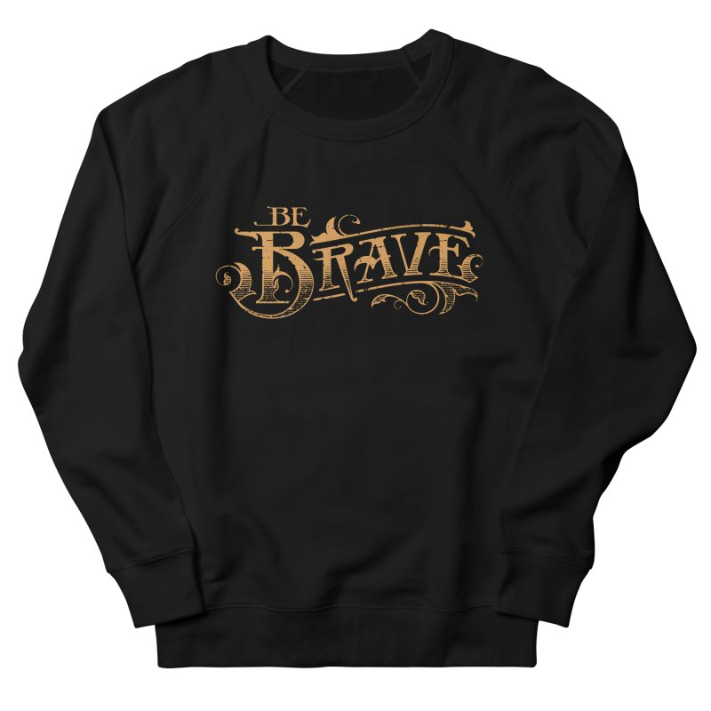 Be Brave Women's French Terry Sweatshirt by Delicious Design Studio