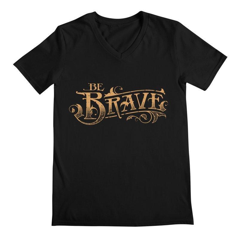 Be Brave Men's V-Neck by deliciousdesignleague's Artist Shop